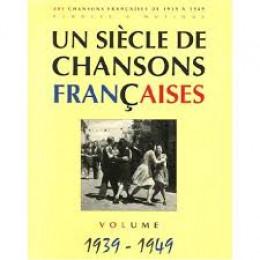 UN SIECLE DE CHANSONS FRANCAISES 1939 - 1949